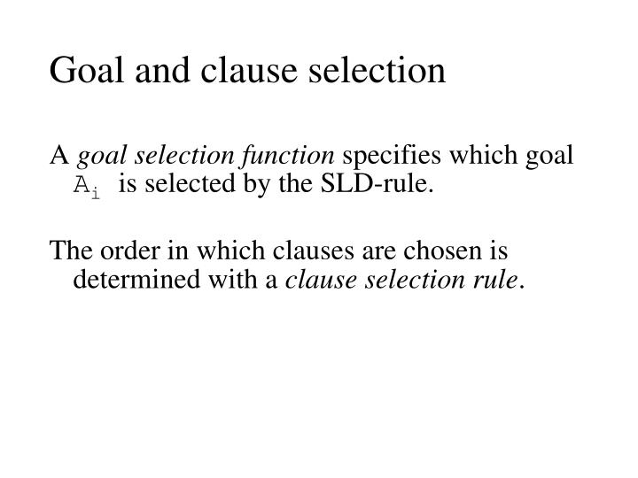 Goal and clause selection