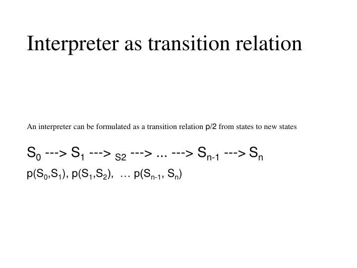 Interpreter as transition relation