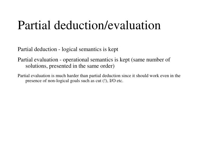 Partial deduction/evaluation