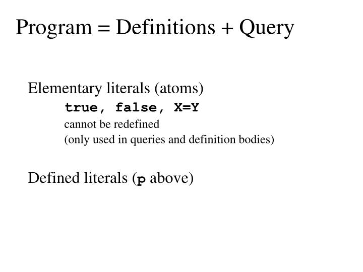 Program = Definitions + Query