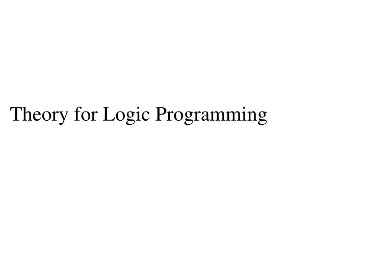 Theory for Logic Programming