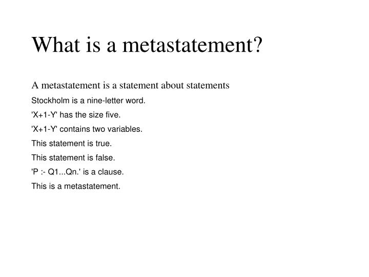 What is a metastatement?