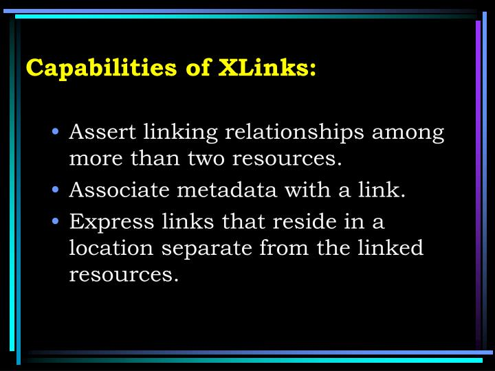 Capabilities of XLinks: