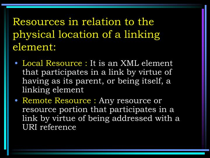 Resources in relation to the physical location of a linking element: