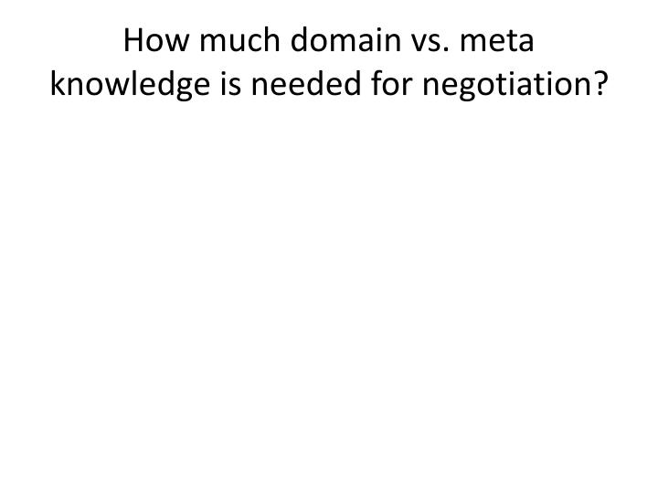 How much domain vs. meta knowledge is needed for negotiation?