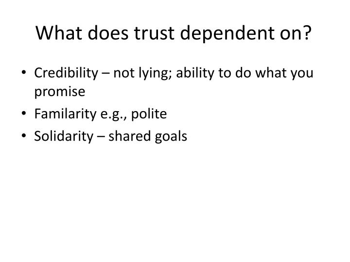 What does trust dependent on?