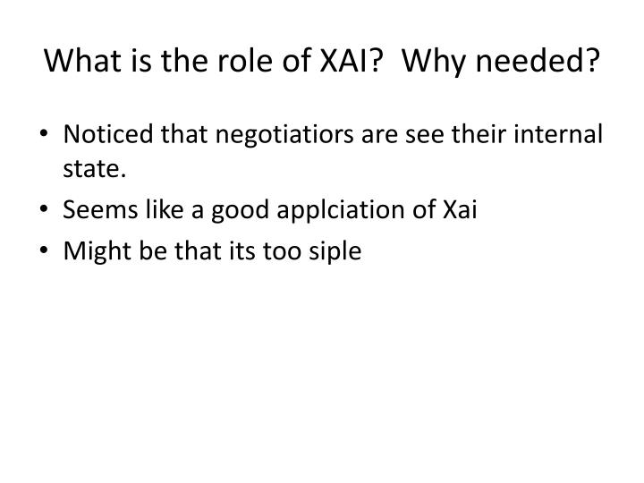 What is the role of XAI?  Why needed?