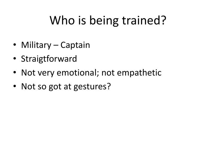 Who is being trained