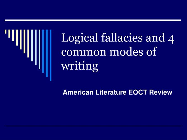 Logical fallacies and 4 common modes of writing