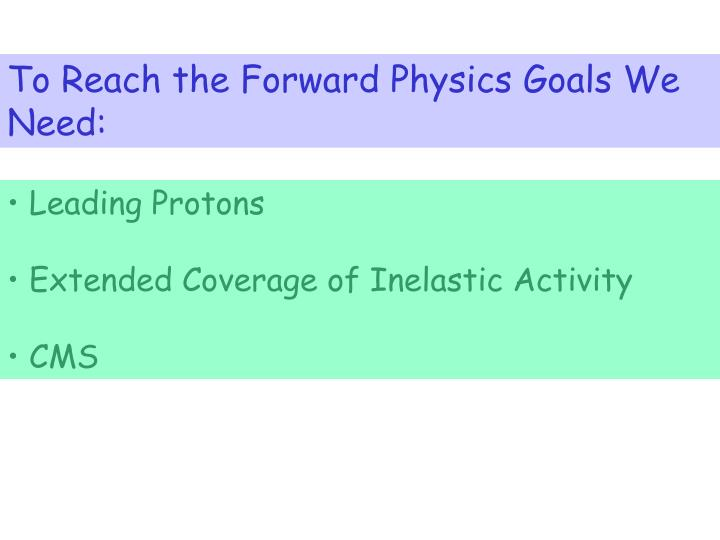 To Reach the Forward Physics Goals We Need: