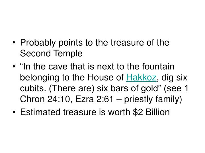 Probably points to the treasure of the Second Temple