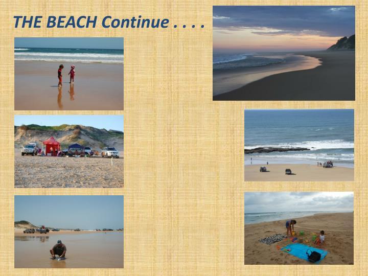 THE BEACH Continue . . . .