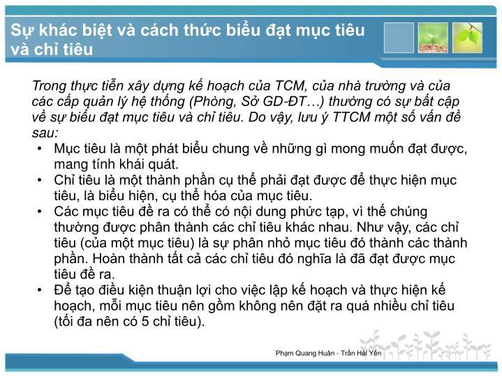 Trong thực tiễn xây dựng kế hoạch của TCM, của nhà trường và của các cấp quản lý hệ thống (Phòng, Sở GD-ĐT…) thường có sự bất cập về sự biểu đạt mục tiêu và chỉ tiêu. Do vậy, lưu ý TTCM một số vấn đề sau: