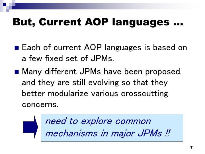 But, Current AOP languages …