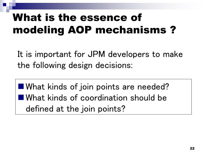 What is the essence of modeling AOP mechanisms ?
