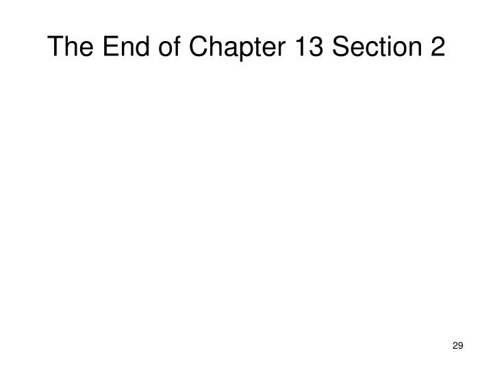 The End of Chapter 13 Section 2