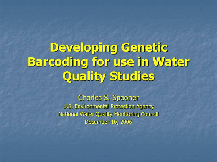 Developing Genetic Barcoding for use in Water Quality Studies