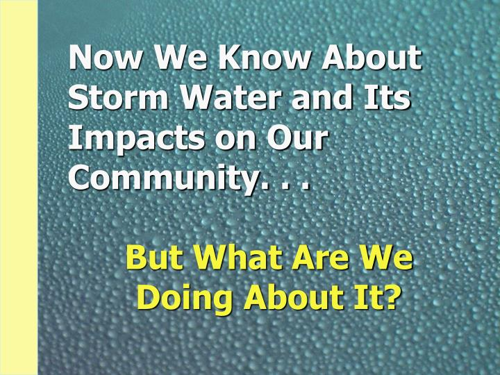 Now We Know About Storm Water and Its Impacts on Our Community. . .