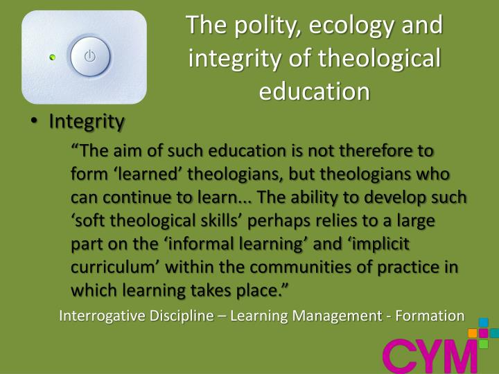 The polity, ecology and integrity of theological education