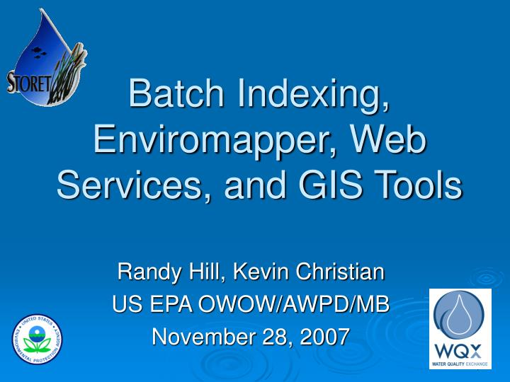 Batch Indexing, Enviromapper, Web Services, and GIS Tools