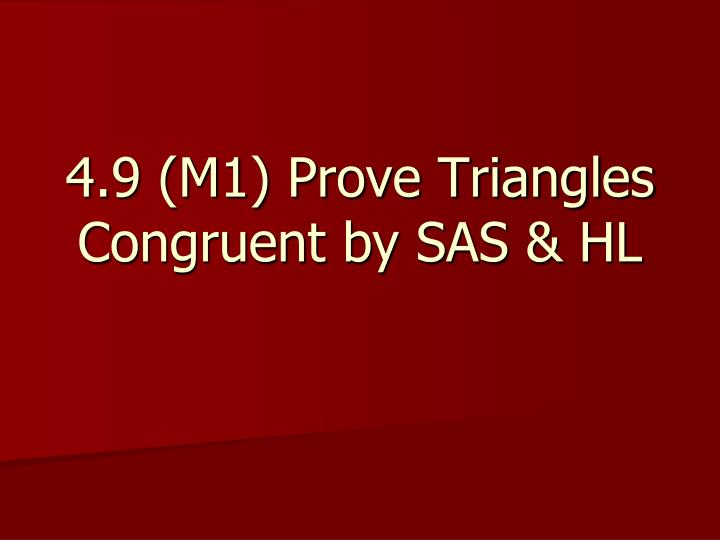 4.9 (M1) Prove Triangles Congruent by SAS & HL