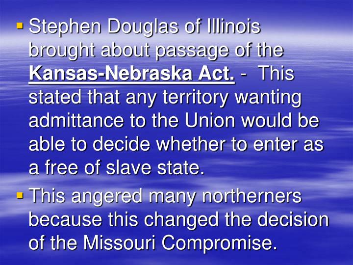 Stephen Douglas of Illinois  brought about passage of the