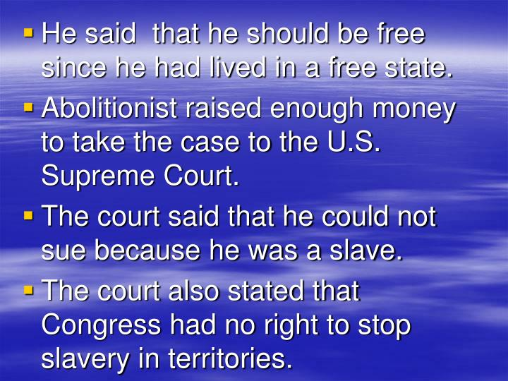 He said  that he should be free since he had lived in a free state.