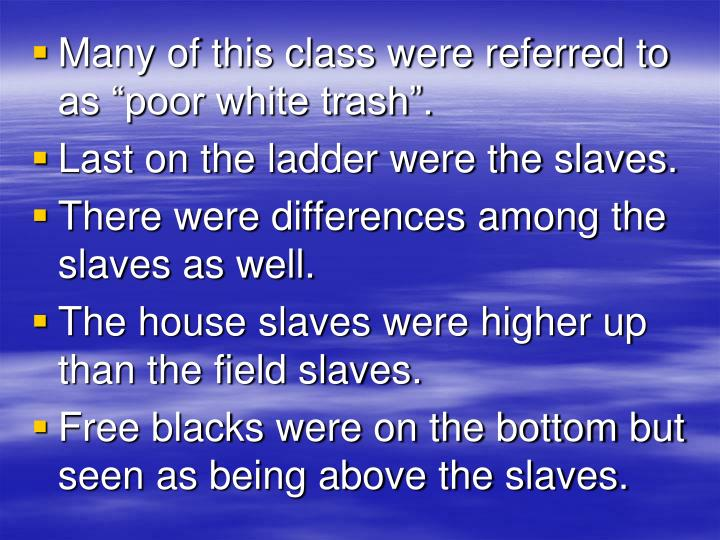 """Many of this class were referred to as """"poor white trash""""."""