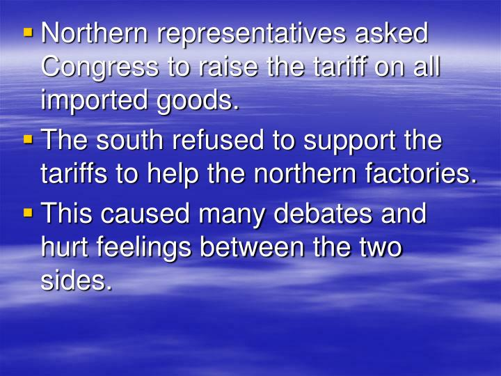Northern representatives asked Congress to raise the tariff on all imported goods.