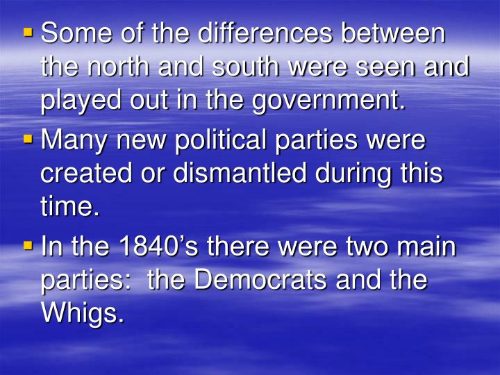 Some of the differences between the north and south were seen and played out in the government.
