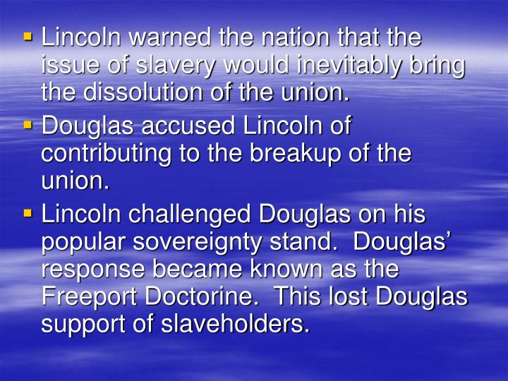 Lincoln warned the nation that the issue of slavery would inevitably bring the dissolution of the union.