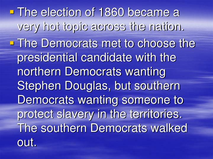 The election of 1860 became a very hot topic across the nation.