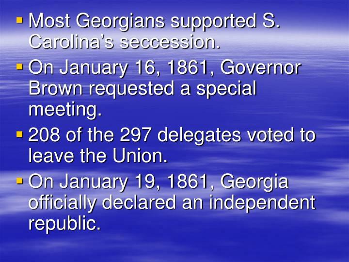 Most Georgians supported S. Carolina's seccession.