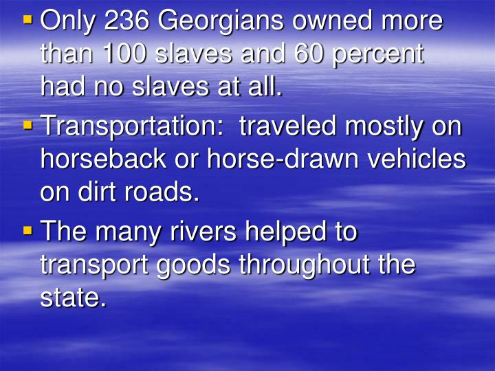 Only 236 Georgians owned more than 100 slaves and 60 percent had no slaves at all.