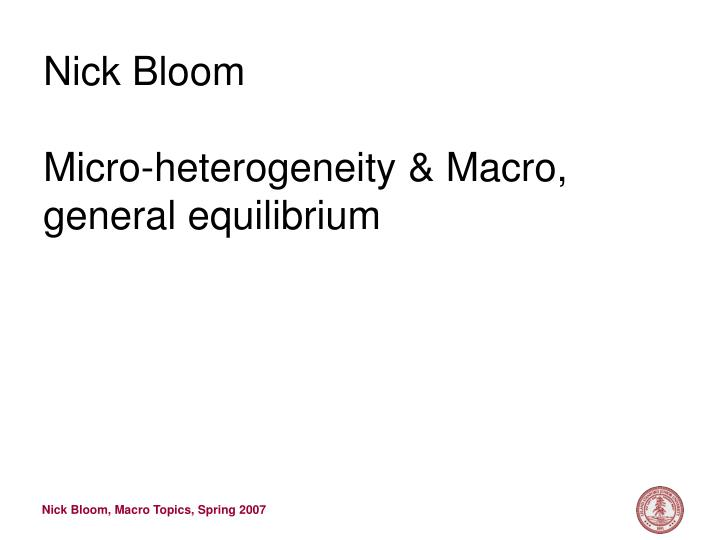 nick bloom micro heterogeneity macro general equilibrium