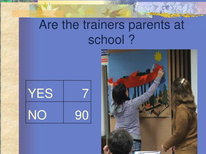 Are the trainers parents at school ?