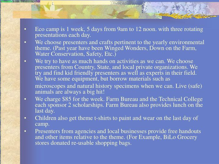 Eco camp is 1 week, 5 days from 9am to 12 noon. with three rotating presentations each day.