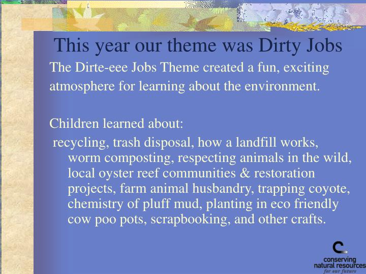 This year our theme was Dirty Jobs