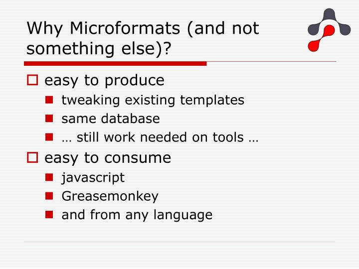 Why Microformats (and not something else)?