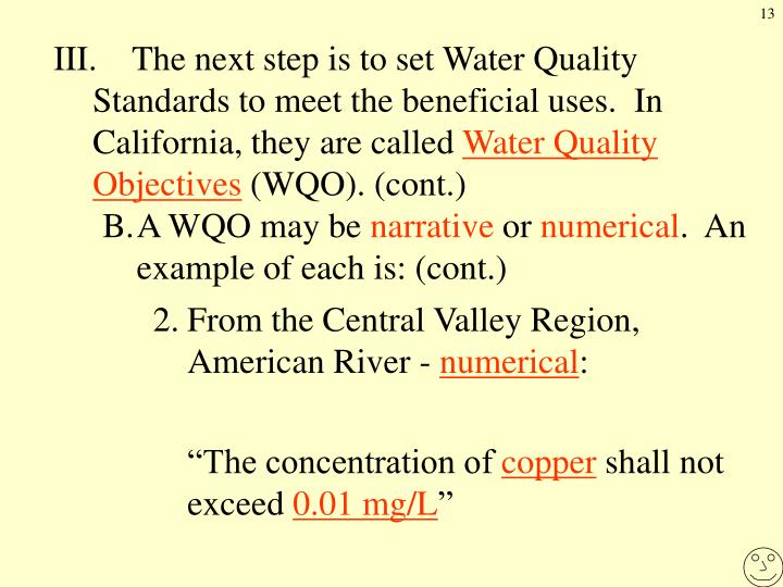 III.The next step is to set Water Quality Standards to meet the beneficial uses.  In California, they are called