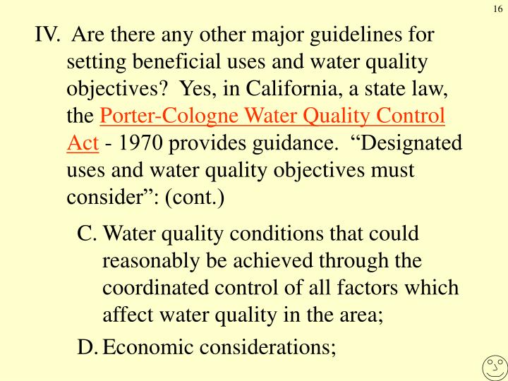 IV. Are there any other major guidelines for setting beneficial uses and water quality objectives?  Yes, in California, a state law, the
