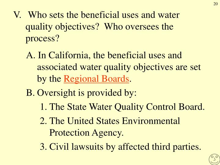 V. Who sets the beneficial uses and water quality objectives?  Who oversees the process?