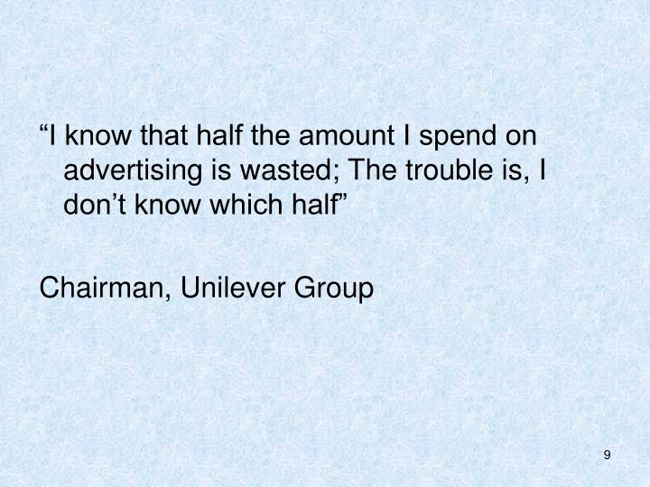 """""""I know that half the amount I spend on advertising is wasted; The trouble is, I don't know which half"""""""