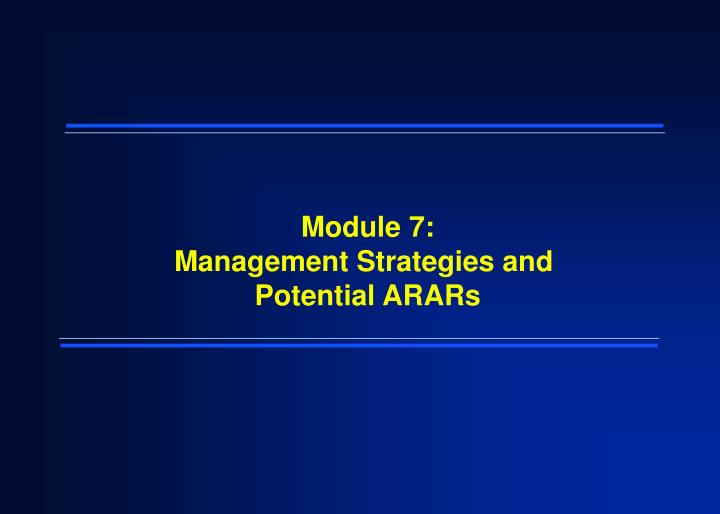 Module 7 management strategies and potential arars
