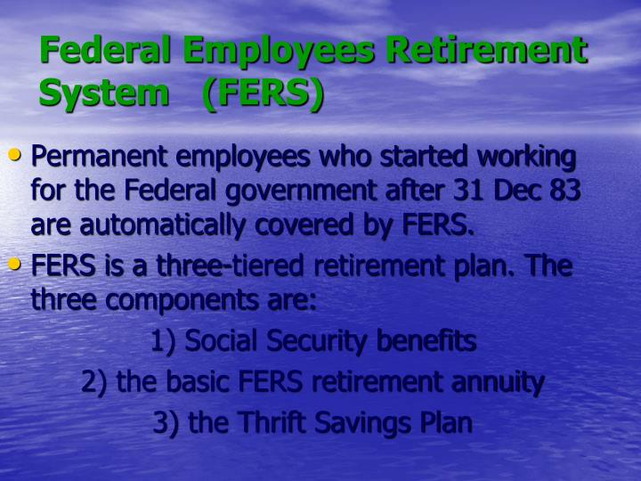 Federal Employees Retirement System   (FERS)