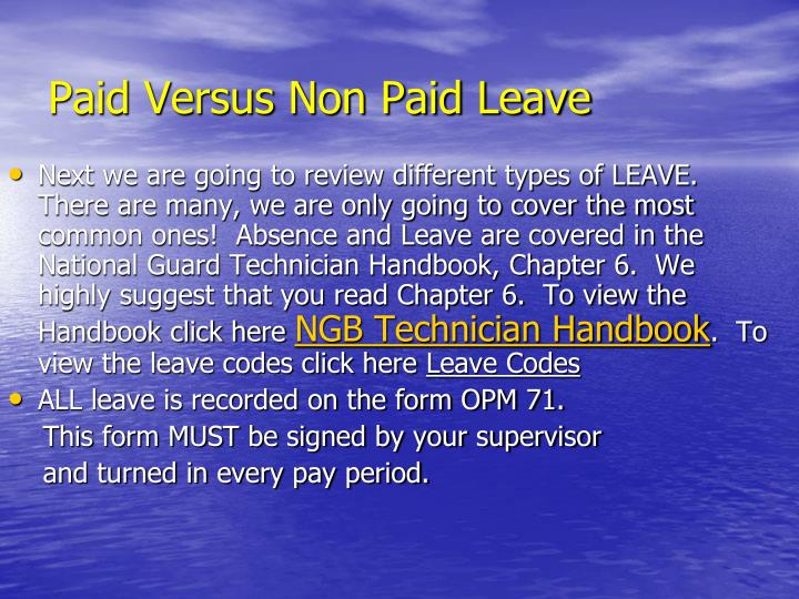 Next we are going to review different types of LEAVE.  There are many, we are only going to cover the most common ones!  Absence and Leave are covered in the National Guard Technician Handbook, Chapter 6.  We highly suggest that you read Chapter 6.  To view the Handbook click here