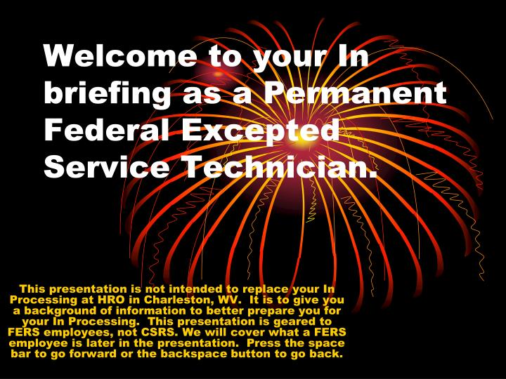 Welcome to your in briefing as a permanent federal excepted service technician