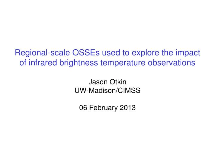 Regional-scale OSSEs used to explore the impact of infrared brightness temperature observations