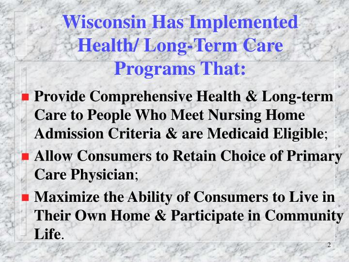Wisconsin Has Implemented Health/ Long-Term Care Programs That: