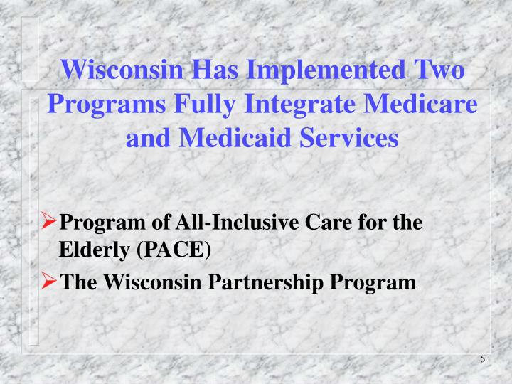 Wisconsin Has Implemented Two Programs Fully Integrate Medicare and Medicaid Services